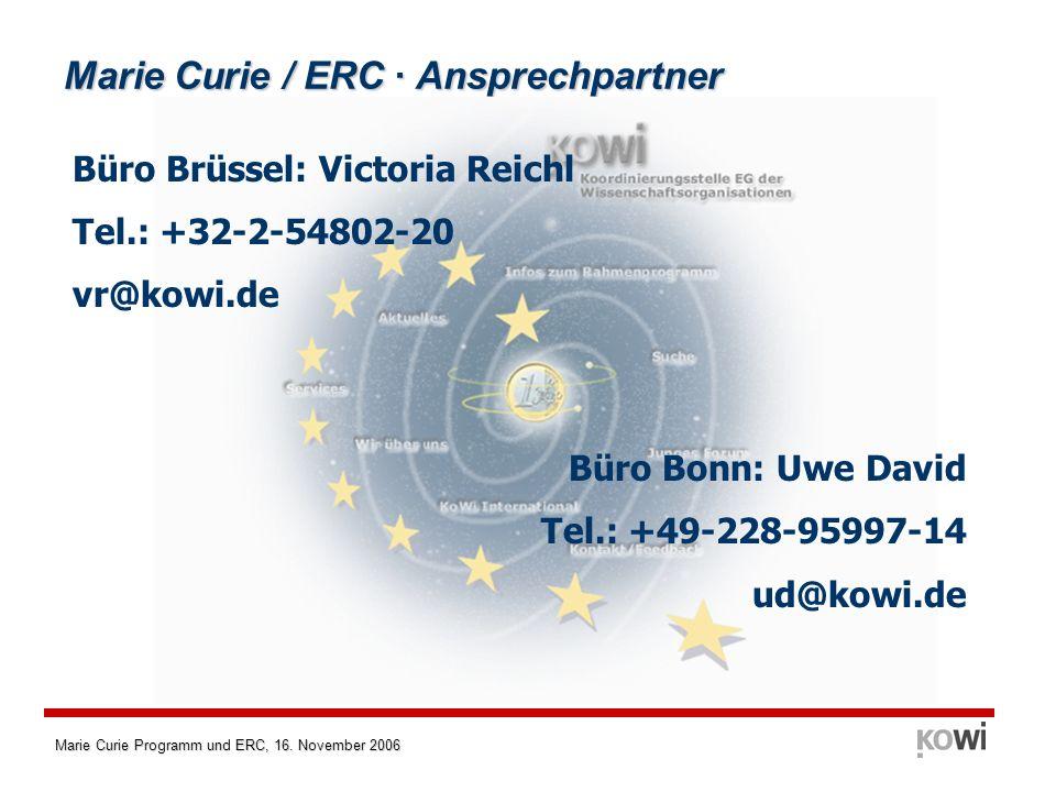 Marie Curie Programm und ERC, 16. November 2006 Marie Curie / ERC · Ansprechpartner Büro Brüssel: Victoria Reichl Tel.: +32-2-54802-20 vr@kowi.de Büro