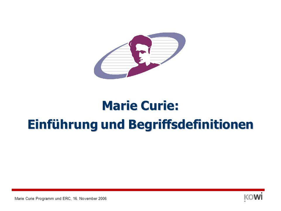 Marie Curie Programm und ERC, 16. November 2006 Marie Curie: Einführung und Begriffsdefinitionen