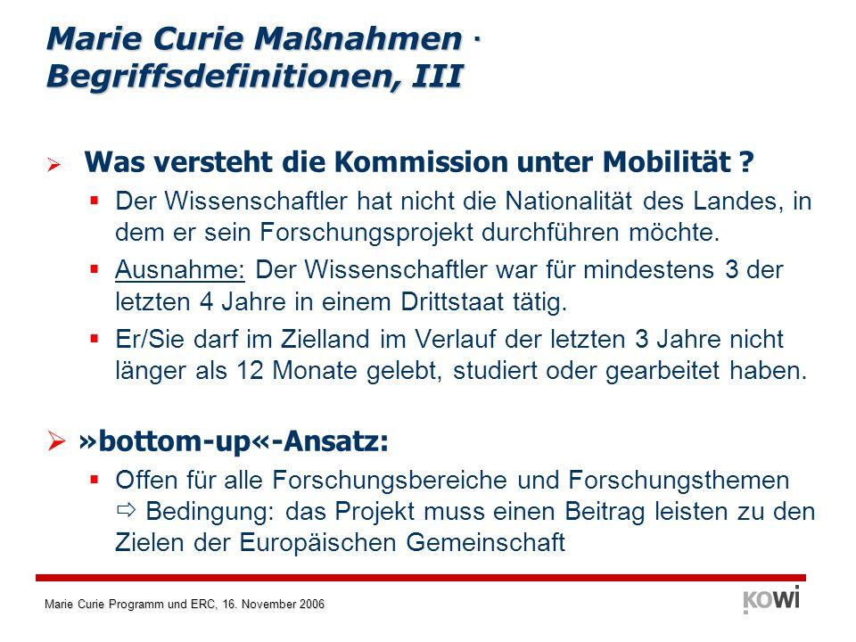 Marie Curie Programm und ERC, 16. November 2006 Marie Curie Ma ß nahmen · Begriffsdefinitionen, III Was versteht die Kommission unter Mobilität ? Der