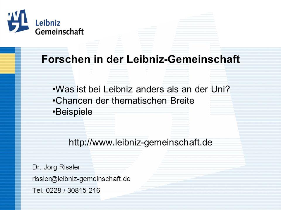 Forschen in der Leibniz-Gemeinschaft http://www.leibniz-gemeinschaft.de Dr. Jörg Rissler rissler@leibniz-gemeinschaft.de Tel. 0228 / 30815-216 Was ist
