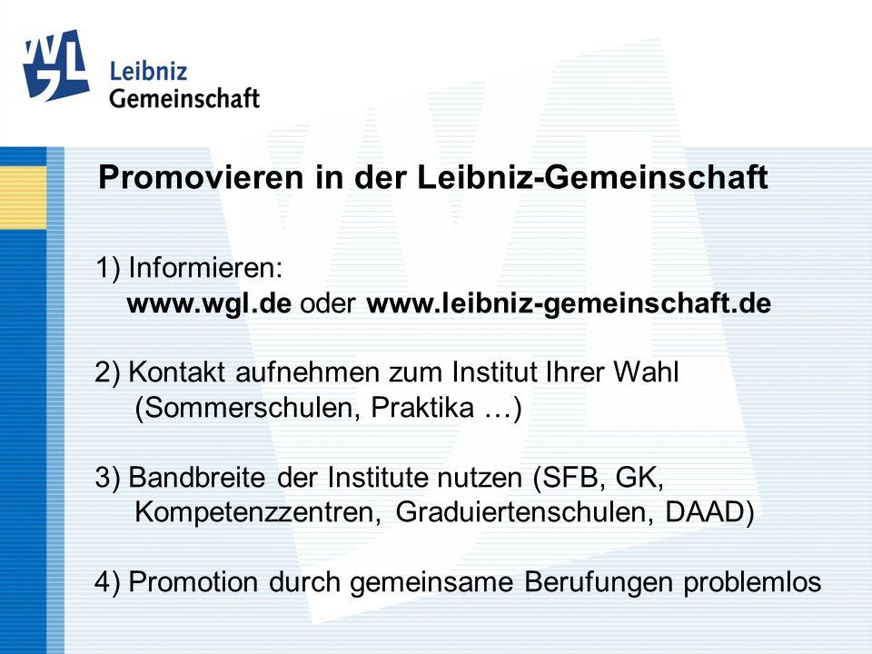 Promovieren in der Leibniz-Gemeinschaft 1) Informieren: www.wgl.de oder www.leibniz-gemeinschaft.de 2) Kontakt aufnehmen zum Institut Ihrer Wahl (Somm