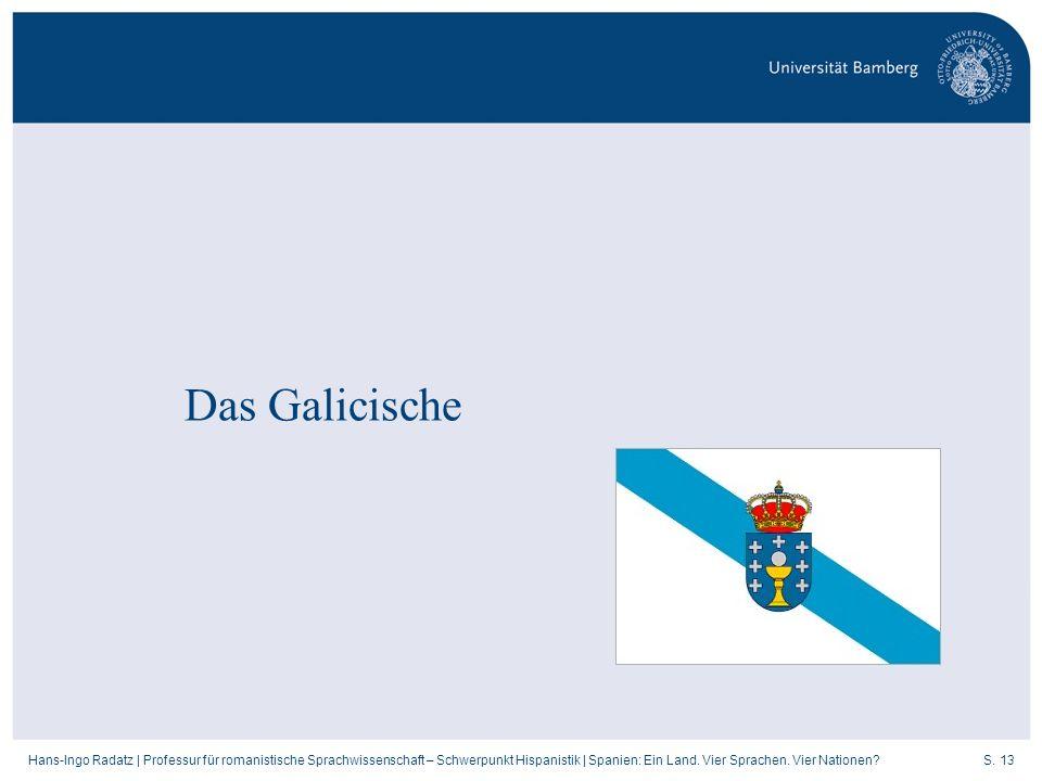 S. 13Hans-Ingo Radatz   Professur für romanistische Sprachwissenschaft – Schwerpunkt Hispanistik   Spanien: Ein Land. Vier Sprachen. Vier Nationen? Da