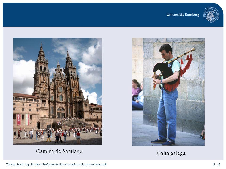 S. 15Thema   Hans-Ingo Radatz   Professur für iberoromanische Sprachwissenschaft Camiño de Santiago Gaita galega