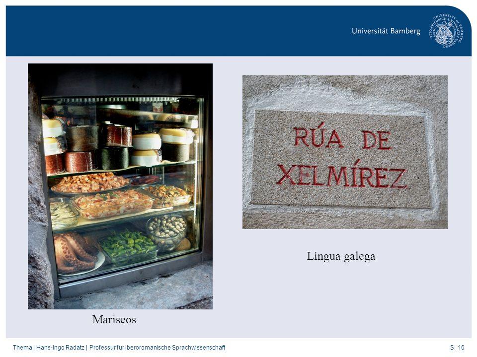 S. 16Thema   Hans-Ingo Radatz   Professur für iberoromanische Sprachwissenschaft Mariscos Língua galega