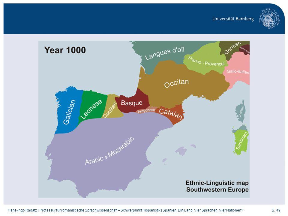 S. 49Hans-Ingo Radatz   Professur für romanistische Sprachwissenschaft – Schwerpunkt Hispanistik   Spanien: Ein Land. Vier Sprachen. Vier Nationen?