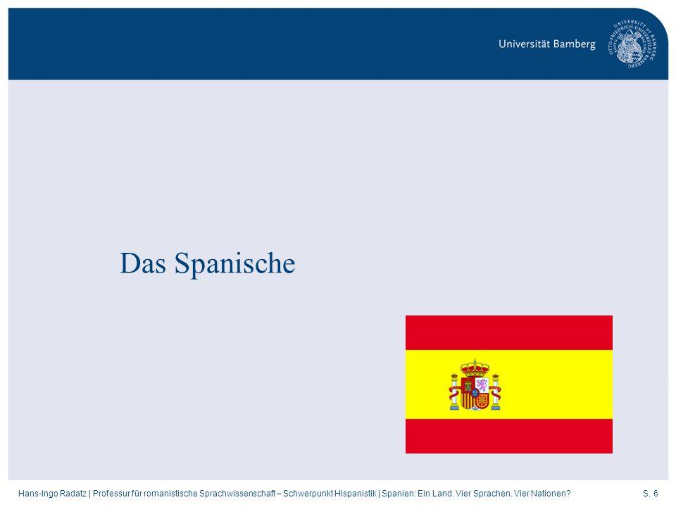 S. 6Hans-Ingo Radatz   Professur für romanistische Sprachwissenschaft – Schwerpunkt Hispanistik   Spanien: Ein Land. Vier Sprachen. Vier Nationen? Das