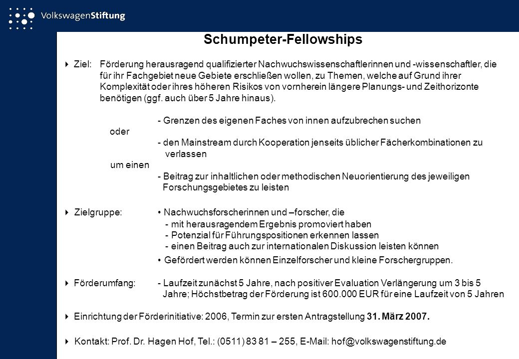 Schumpeter-Fellowships Ziel: Förderung herausragend qualifizierter Nachwuchswissenschaftlerinnen und -wissenschaftler, die für ihr Fachgebiet neue Geb