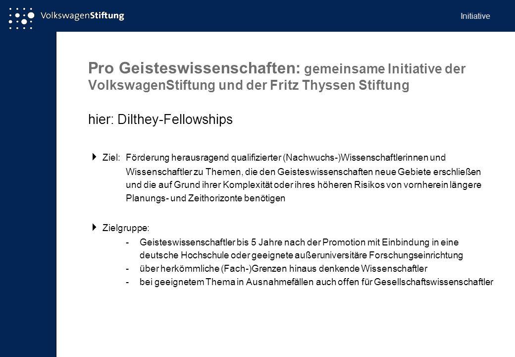 Pro Geisteswissenschaften: gemeinsame Initiative der VolkswagenStiftung und der Fritz Thyssen Stiftung hier: Dilthey-Fellowships Ziel:Förderung heraus