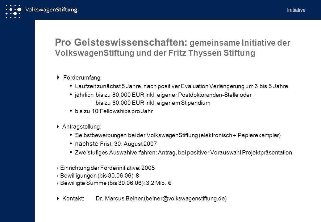Pro Geisteswissenschaften: gemeinsame Initiative der VolkswagenStiftung und der Fritz Thyssen Stiftung Förderumfang: Laufzeit zunächst 5 Jahre, nach p