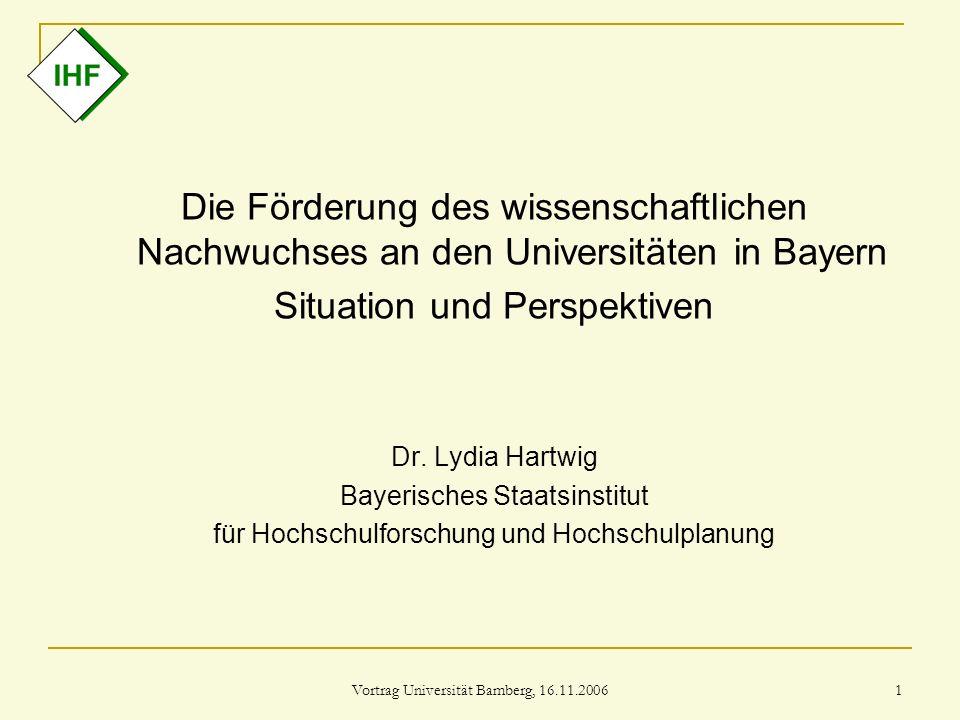 Vortrag Universität Bamberg, 16.11.2006 1 Die Förderung des wissenschaftlichen Nachwuchses an den Universitäten in Bayern Situation und Perspektiven D