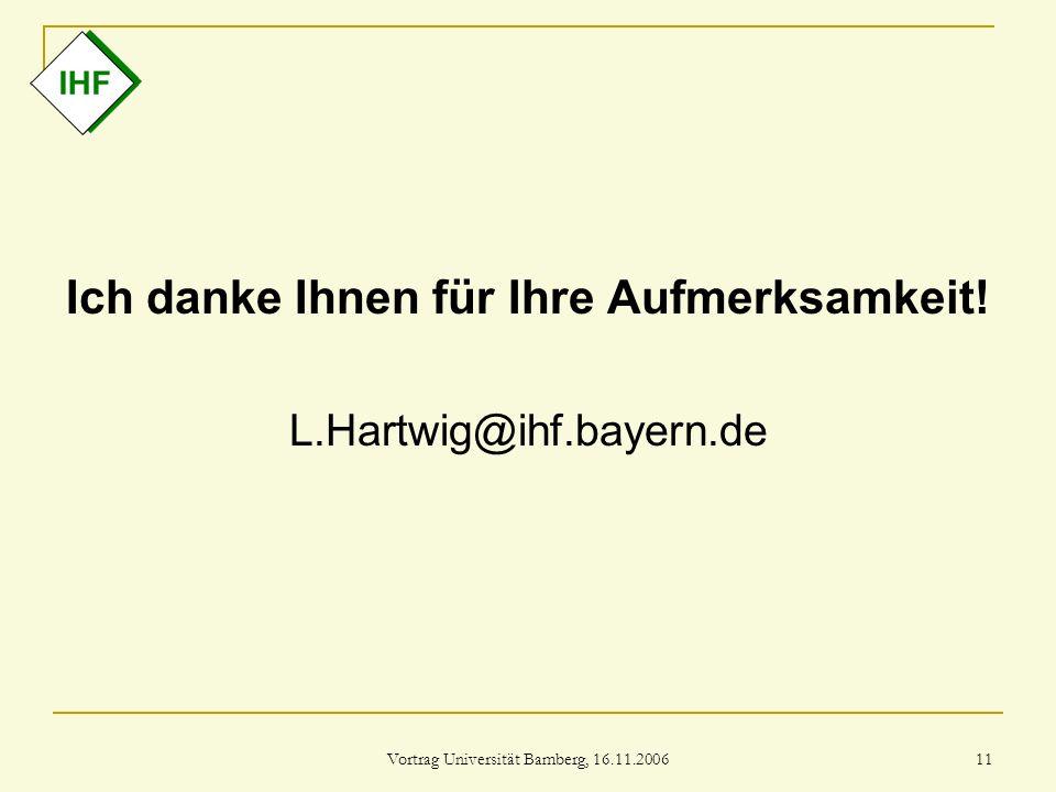 Vortrag Universität Bamberg, 16.11.2006 11 Ich danke Ihnen für Ihre Aufmerksamkeit! L.Hartwig@ihf.bayern.de