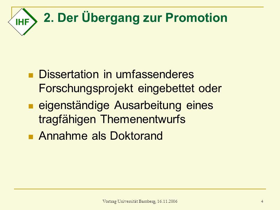 Vortrag Universität Bamberg, 16.11.2006 4 2. Der Übergang zur Promotion Dissertation in umfassenderes Forschungsprojekt eingebettet oder eigenständige
