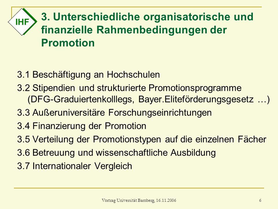 Vortrag Universität Bamberg, 16.11.2006 6 3. Unterschiedliche organisatorische und finanzielle Rahmenbedingungen der Promotion 3.1 Beschäftigung an Ho