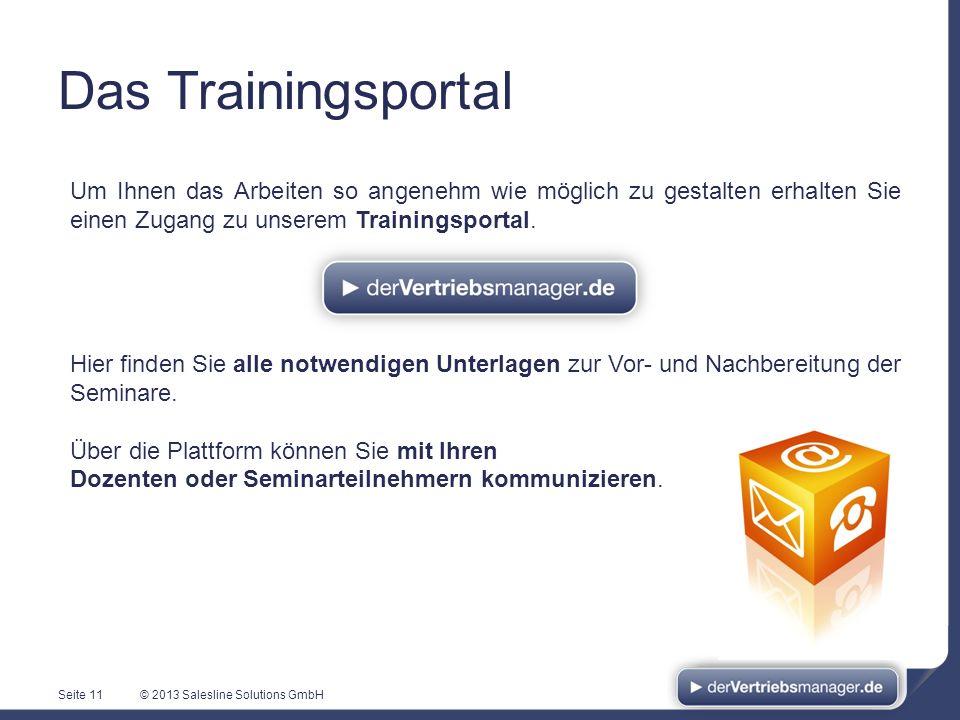 © 2013 Salesline Solutions GmbHSeite 11 Um Ihnen das Arbeiten so angenehm wie möglich zu gestalten erhalten Sie einen Zugang zu unserem Trainingsporta
