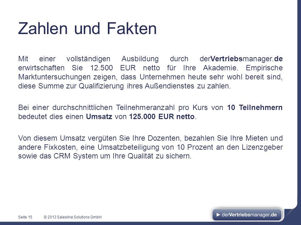 © 2013 Salesline Solutions GmbH Zahlen und Fakten Mit einer vollständigen Ausbildung durch derVertriebsmanager.de erwirtschaften Sie 12.500 EUR netto