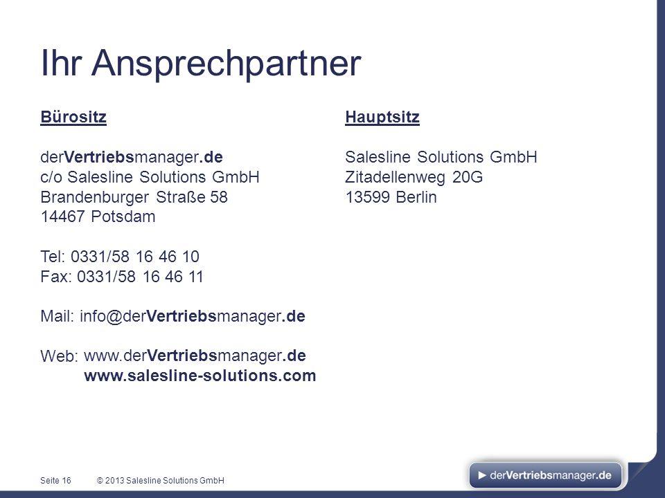 © 2013 Salesline Solutions GmbH Ihr Ansprechpartner Seite 16 Bürositz derVertriebsmanager.de c/o Salesline Solutions GmbH Brandenburger Straße 58 1446