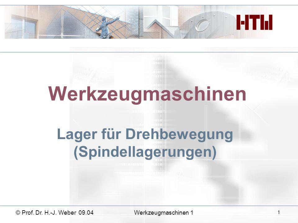 Werkzeugmaschinen Lager für Drehbewegung (Spindellagerungen) © Prof. Dr. H.-J. Weber 09.04Werkzeugmaschinen 1 1