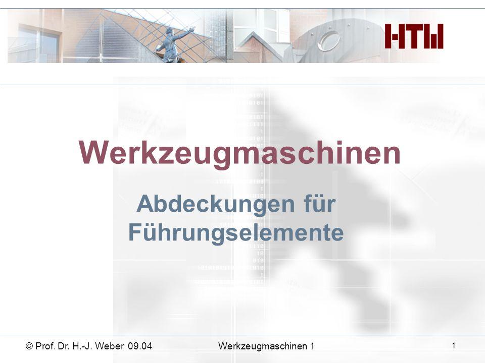 Werkzeugmaschinen Abdeckungen für Führungselemente © Prof. Dr. H.-J. Weber 09.04Werkzeugmaschinen 1 1