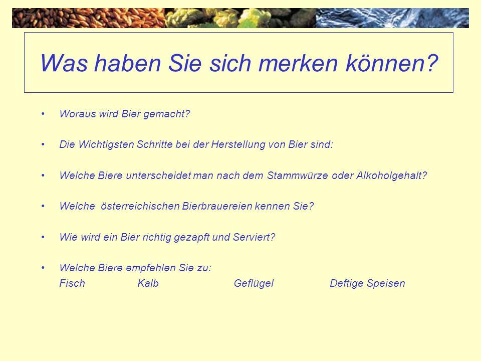 Was haben Sie sich merken können? Woraus wird Bier gemacht? Die Wichtigsten Schritte bei der Herstellung von Bier sind: Welche Biere unterscheidet man