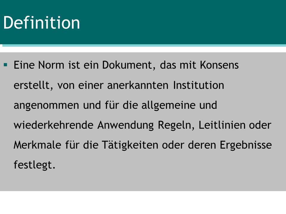 Definition Eine Norm ist ein Dokument, das mit Konsens erstellt, von einer anerkannten Institution angenommen und für die allgemeine und wiederkehrend