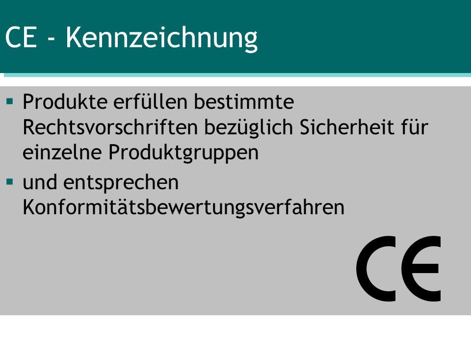 CE - Kennzeichnung Produkte erfüllen bestimmte Rechtsvorschriften bezüglich Sicherheit für einzelne Produktgruppen und entsprechen Konformitätsbewertu