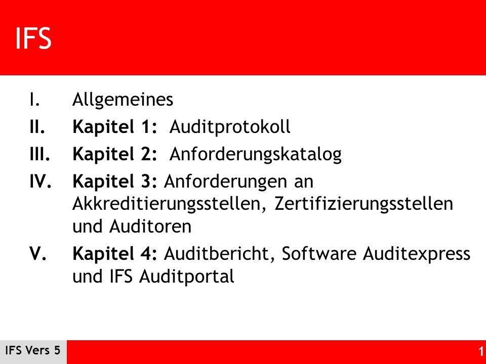 IFS Vers 5 1 IFS I.Allgemeines II.Kapitel 1: Auditprotokoll III.Kapitel 2: Anforderungskatalog IV.Kapitel 3: Anforderungen an Akkreditierungsstellen,