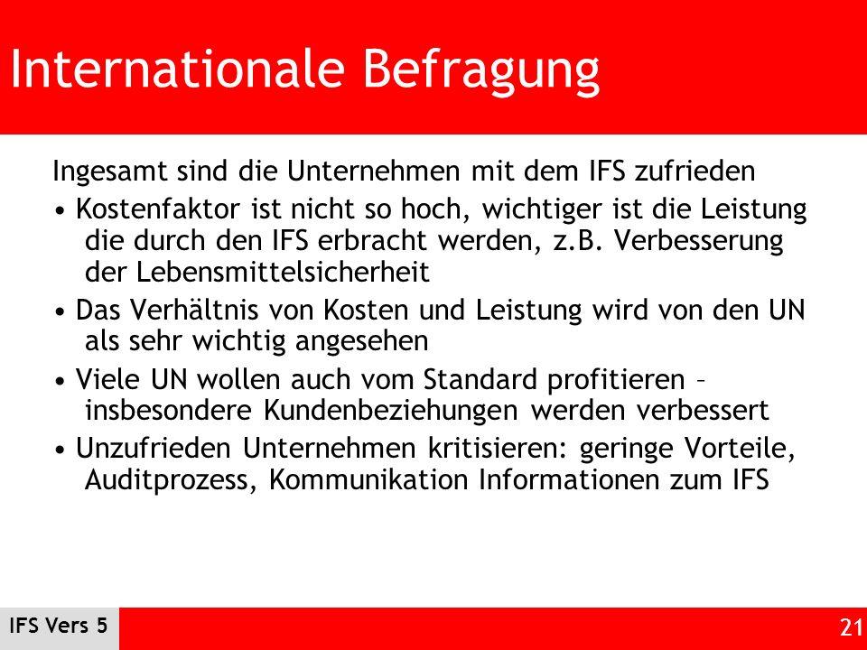 IFS Vers 5 21 Internationale Befragung Ingesamt sind die Unternehmen mit dem IFS zufrieden Kostenfaktor ist nicht so hoch, wichtiger ist die Leistung