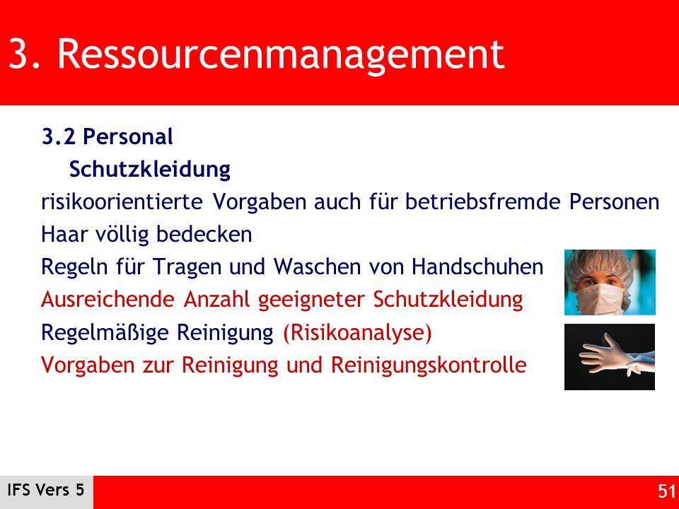IFS Vers 5 51 3. Ressourcenmanagement 3.2 Personal Schutzkleidung risikoorientierte Vorgaben auch für betriebsfremde Personen Haar völlig bedecken Reg