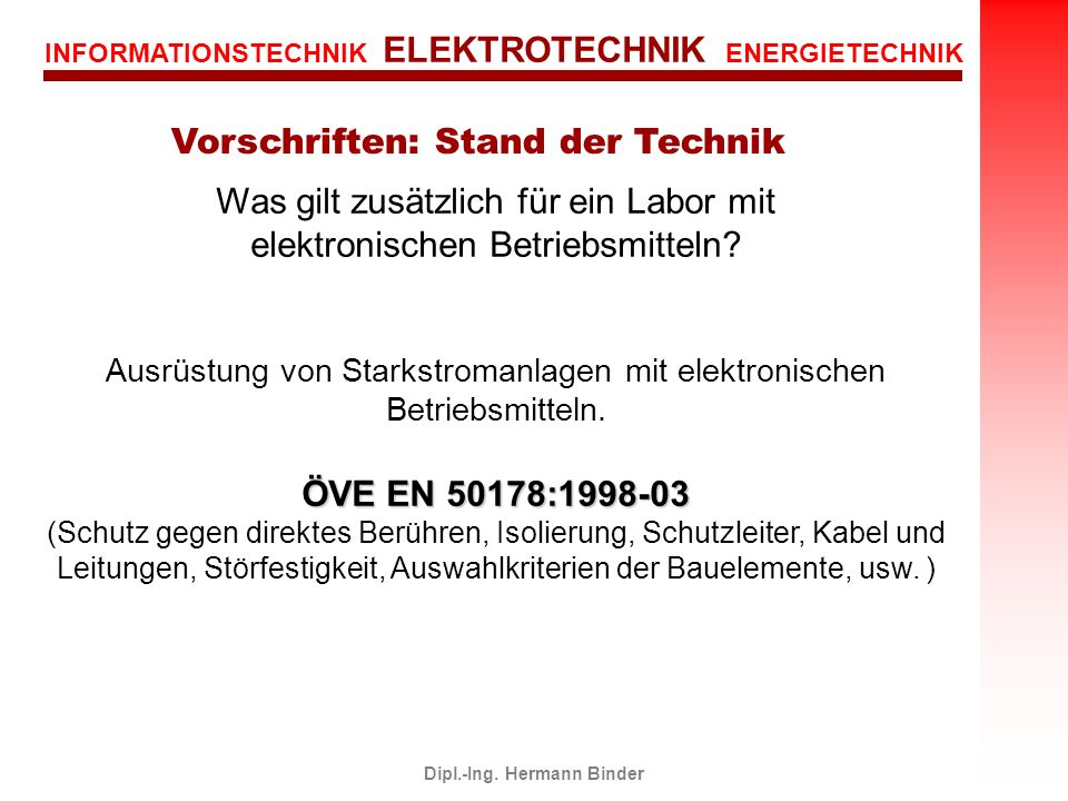 INFORMATIONSTECHNIK ELEKTROTECHNIK ENERGIETECHNIK Dipl.-Ing. Hermann Binder Was gilt zusätzlich für ein Labor mit elektronischen Betriebsmitteln? Ausr