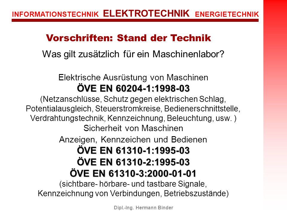 INFORMATIONSTECHNIK ELEKTROTECHNIK ENERGIETECHNIK Dipl.-Ing. Hermann Binder Was gilt zusätzlich für ein Maschinenlabor? Elektrische Ausrüstung von Mas