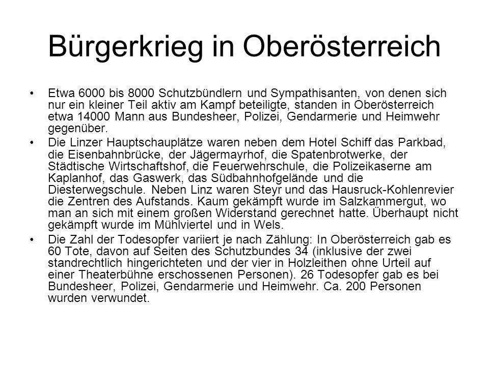 Bürgerkrieg in Oberösterreich Etwa 6000 bis 8000 Schutzbündlern und Sympathisanten, von denen sich nur ein kleiner Teil aktiv am Kampf beteiligte, sta