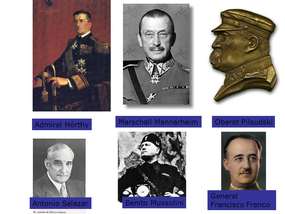 Admiral Hórthy Marschall MannerheimOberst Pilsudski General Francisco Franco Antonio Salazar Benito Mussolini