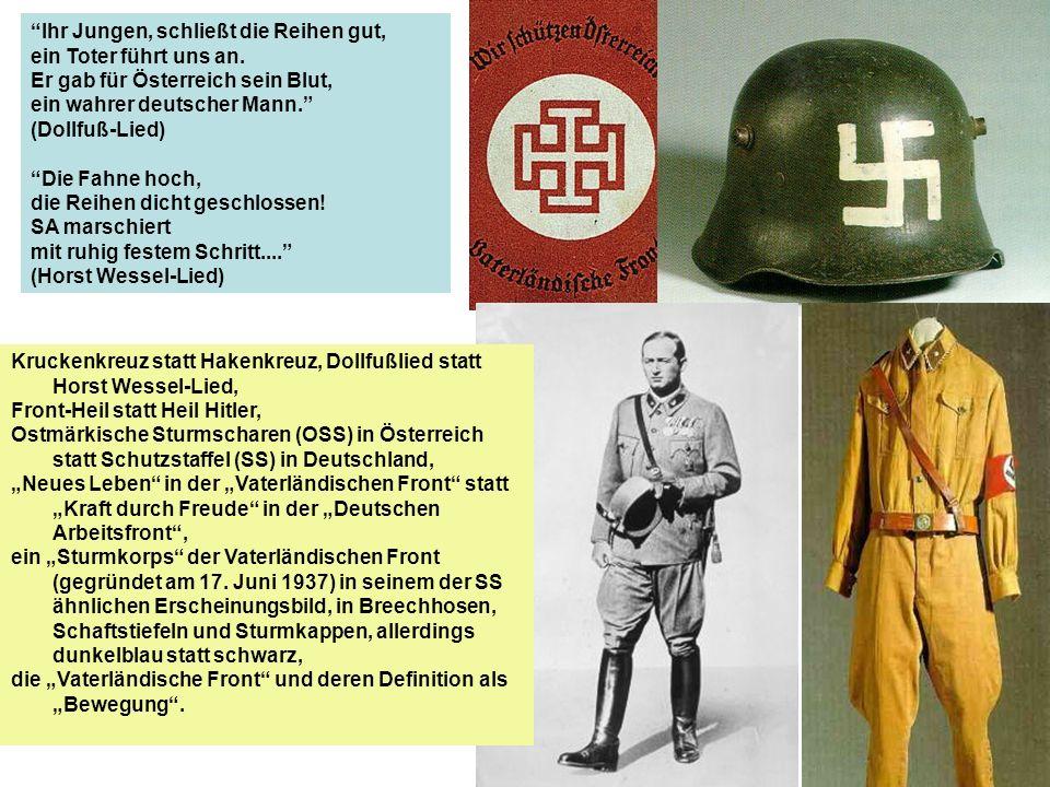 Kruckenkreuz statt Hakenkreuz, Dollfußlied statt Horst Wessel-Lied, Front-Heil statt Heil Hitler, Ostmärkische Sturmscharen (OSS) in Österreich statt