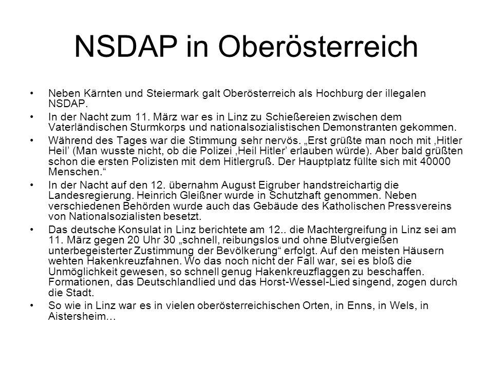 NSDAP in Oberösterreich Neben Kärnten und Steiermark galt Oberösterreich als Hochburg der illegalen NSDAP. In der Nacht zum 11. März war es in Linz zu