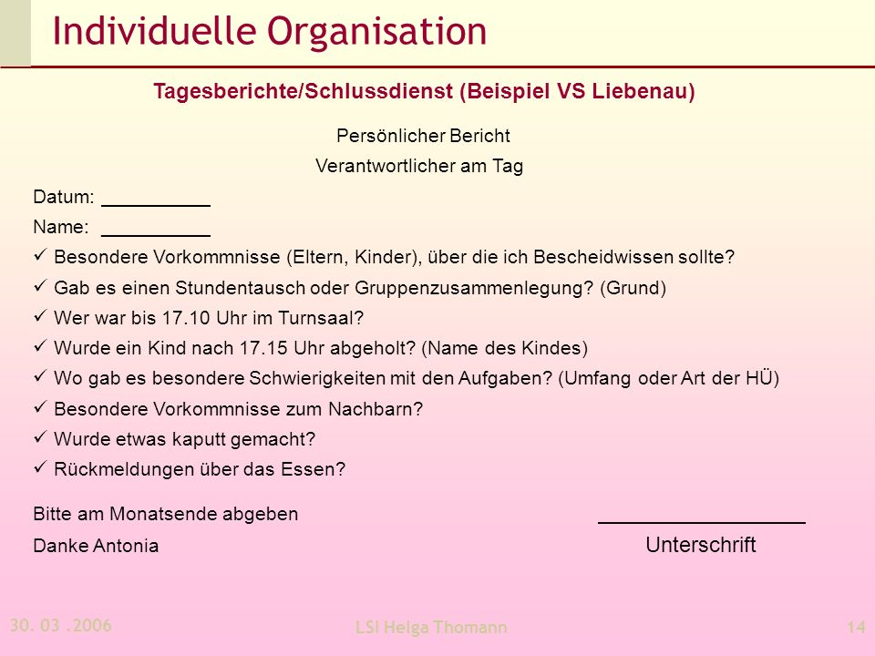 30. 03.2006 LSI Helga Thomann14 Individuelle Organisation Tagesberichte/Schlussdienst (Beispiel VS Liebenau) Persönlicher Bericht Verantwortlicher am