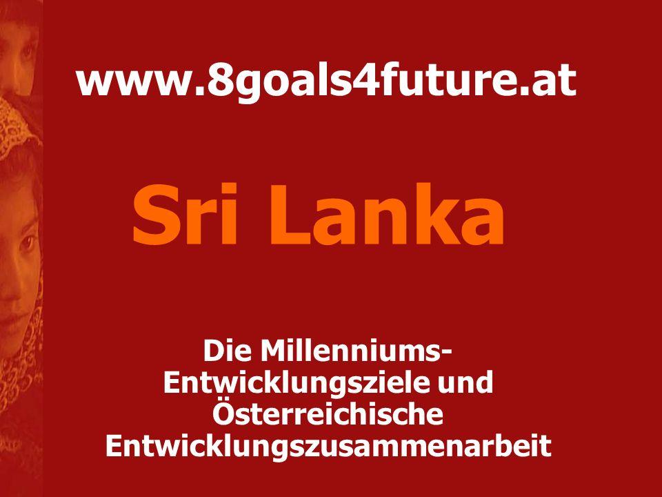 www.8goals4future.at Die Millenniums- Entwicklungsziele und Österreichische Entwicklungszusammenarbeit Sri Lanka