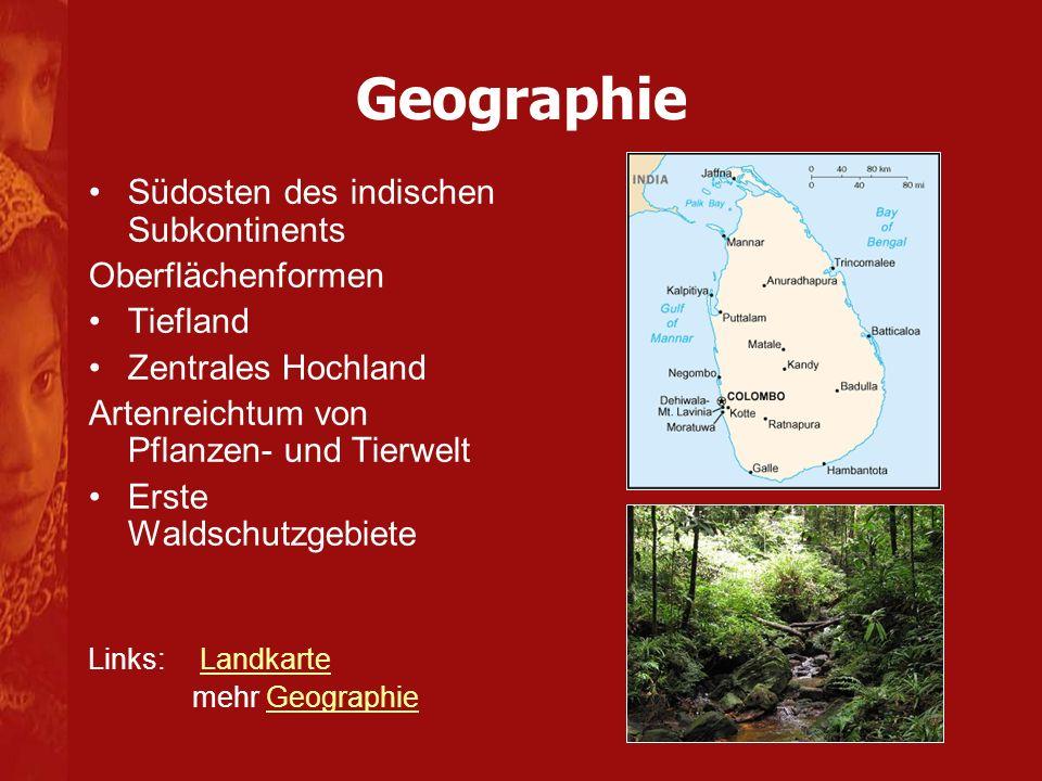 Geographie Südosten des indischen Subkontinents Oberflächenformen Tiefland Zentrales Hochland Artenreichtum von Pflanzen- und Tierwelt Erste Waldschutzgebiete Links: LandkarteLandkarte mehr GeographieGeographie
