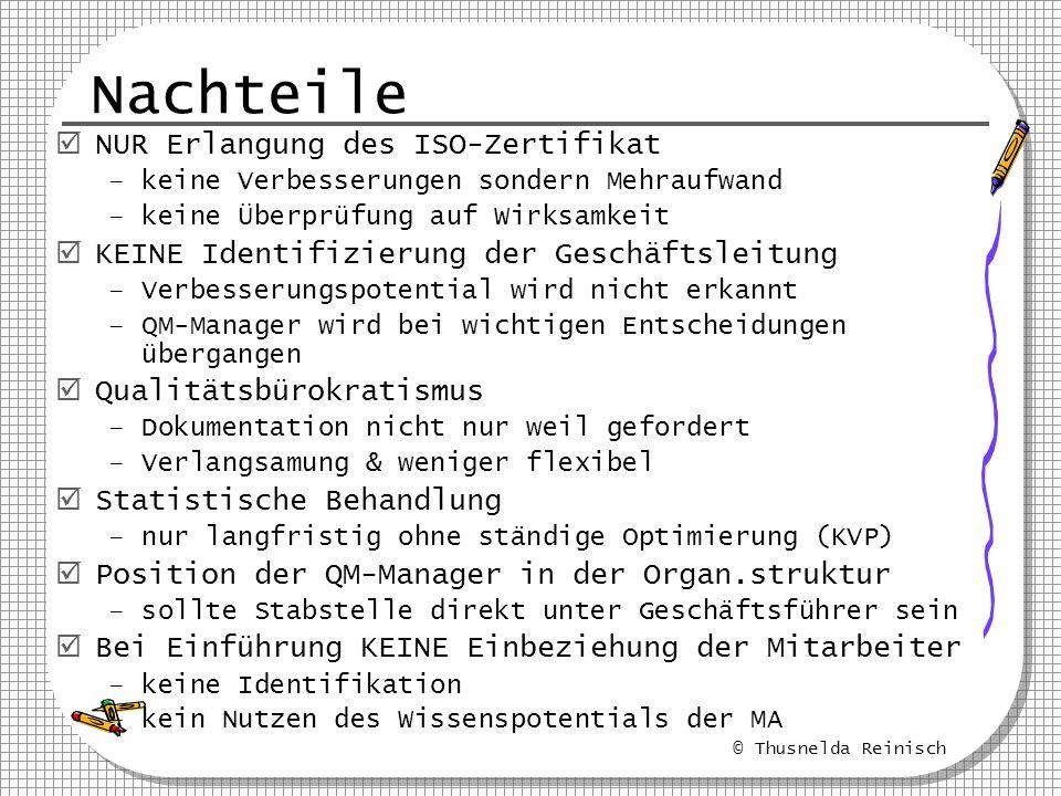 © Thusnelda Reinisch Nachteile NUR Erlangung des ISO-Zertifikat –keine Verbesserungen sondern Mehraufwand –keine Überprüfung auf Wirksamkeit KEINE Ide