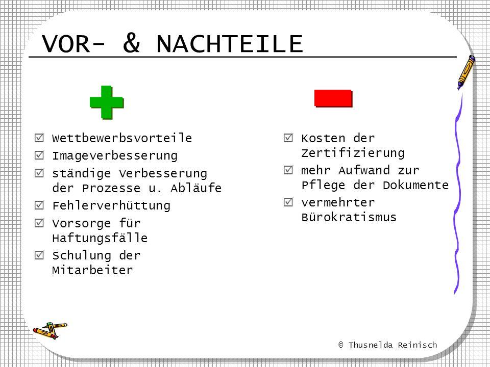 © Thusnelda Reinisch VOR- & NACHTEILE Wettbewerbsvorteile Imageverbesserung ständige Verbesserung der Prozesse u. Abläufe Fehlerverhüttung Vorsorge fü