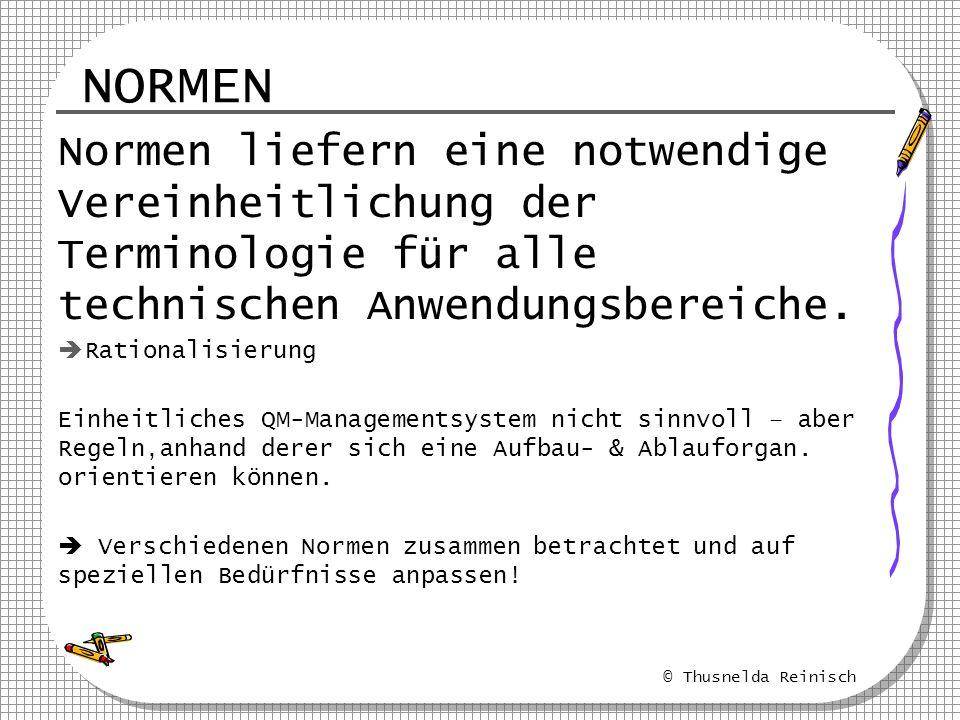 © Thusnelda Reinisch NORMEN Normen liefern eine notwendige Vereinheitlichung der Terminologie für alle technischen Anwendungsbereiche. Rationalisierun