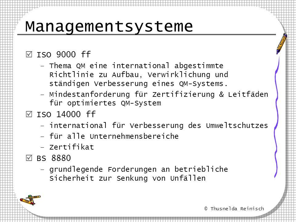 © Thusnelda Reinisch Managementsysteme ISO 9000 ff –Thema QM eine international abgestimmte Richtlinie zu Aufbau, Verwirklichung und ständigen Verbess