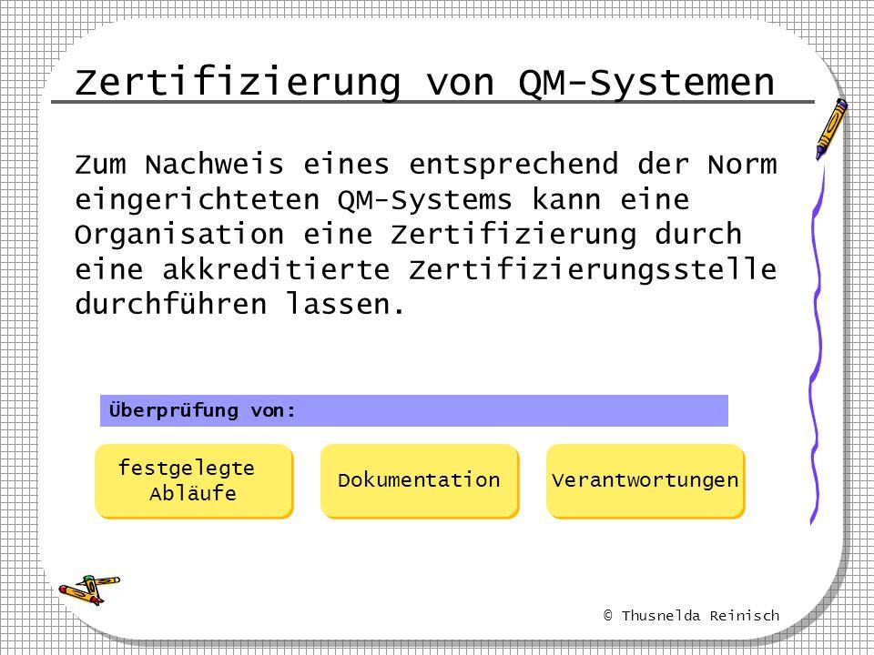 © Thusnelda Reinisch Zertifizierung von QM-Systemen Zum Nachweis eines entsprechend der Norm eingerichteten QM-Systems kann eine Organisation eine Zer