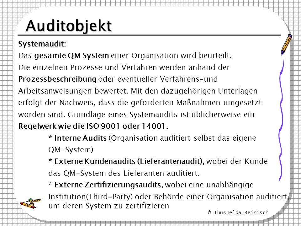 © Thusnelda Reinisch Auditobjekt Systemaudit: Das gesamte QM System einer Organisation wird beurteilt. Die einzelnen Prozesse und Verfahren werden anh