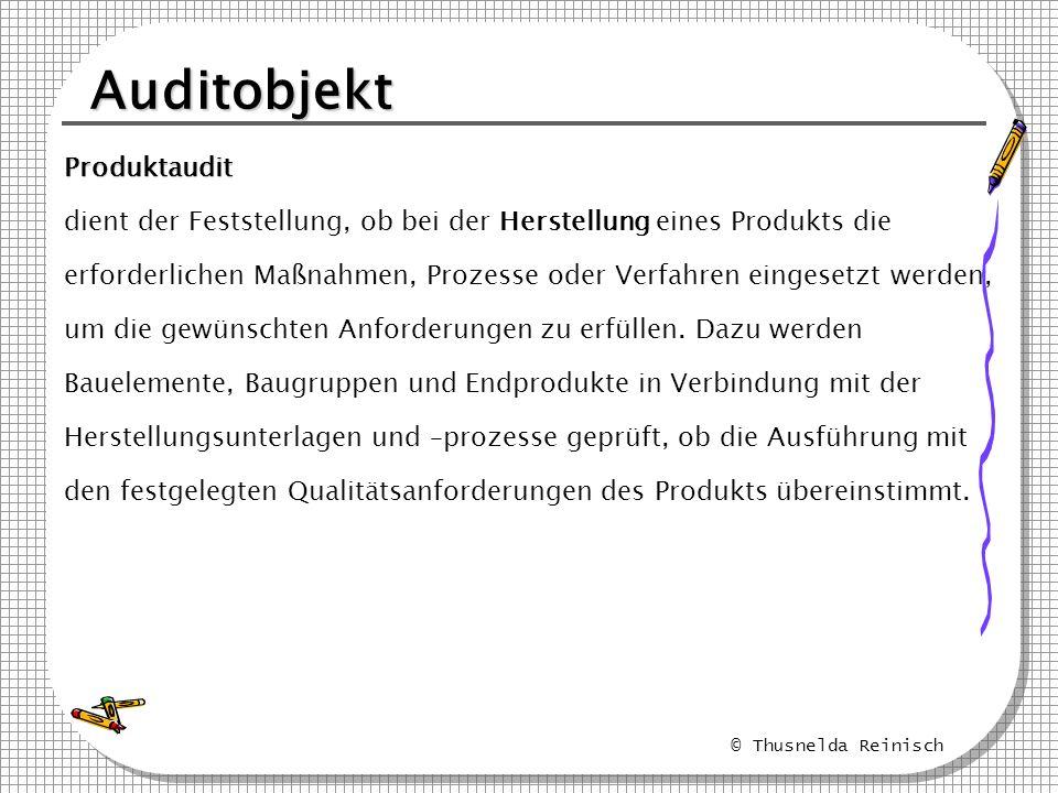 © Thusnelda Reinisch Auditobjekt Produktaudit dient der Feststellung, ob bei der Herstellung eines Produkts die erforderlichen Maßnahmen, Prozesse ode