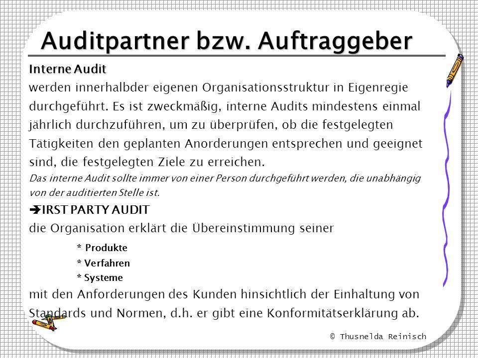 © Thusnelda Reinisch Auditpartner bzw. Auftraggeber Interne Audit werden innerhalbder eigenen Organisationsstruktur in Eigenregie durchgeführt. Es ist