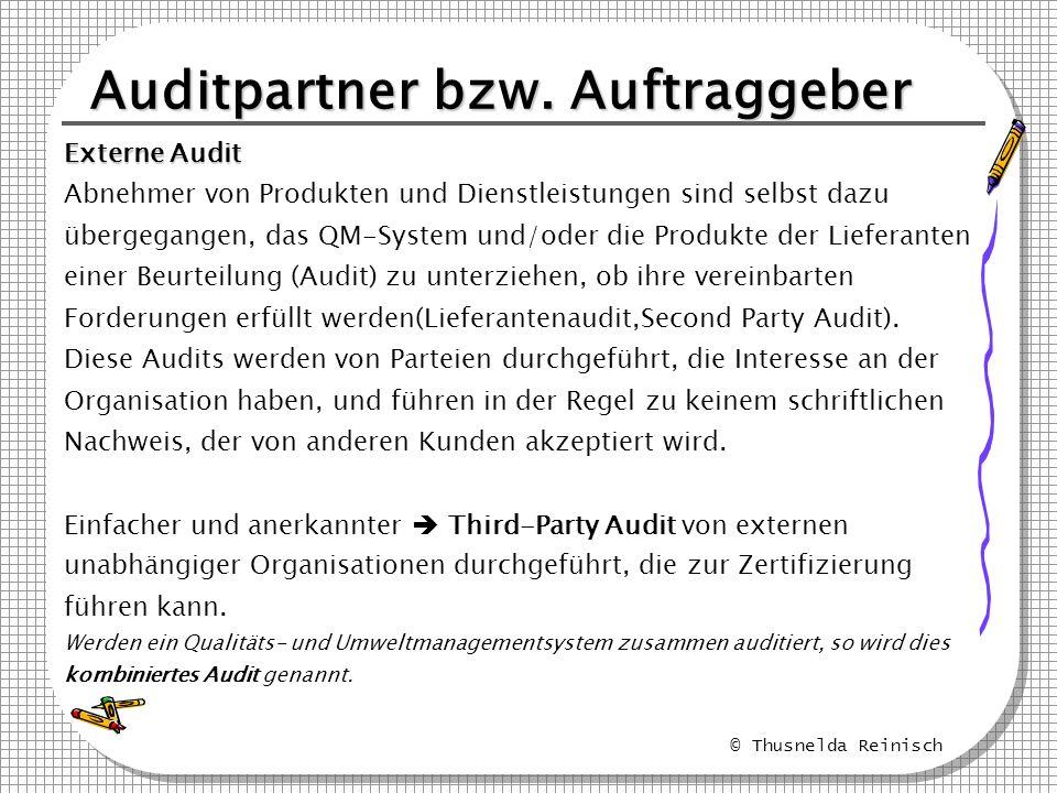 © Thusnelda Reinisch Auditpartner bzw. Auftraggeber Externe Audit Abnehmer von Produkten und Dienstleistungen sind selbst dazu übergegangen, das QM-Sy