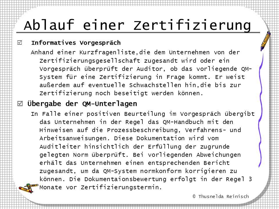 © Thusnelda Reinisch Ablauf einer Zertifizierung Informatives Vorgespräch Anhand einer Kurzfragenliste,die dem Unternehmen von der Zertifizierungsgese