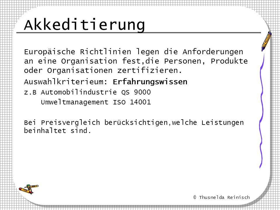 © Thusnelda Reinisch Akkeditierung Europäische Richtlinien legen die Anforderungen an eine Organisation fest,die Personen, Produkte oder Organisatione