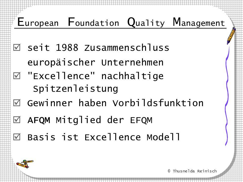 © Thusnelda Reinisch E uropean F oundation Q uality M anagement seit 1988 Zusammenschluss europäischer Unternehmen