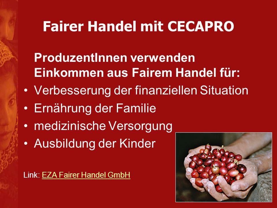 Fairer Handel mit CECAPRO ProduzentInnen verwenden Einkommen aus Fairem Handel für: Verbesserung der finanziellen Situation Ernährung der Familie medizinische Versorgung Ausbildung der Kinder Link: EZA Fairer Handel GmbHEZA Fairer Handel GmbH